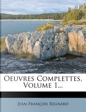Oeuvres Complettes, Volume 1... by Jean Francois Regnard