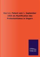 Das k.k. Patent vom 1. September 1859 als Mystification des Protestantismus in Ungarn by ohne Autor