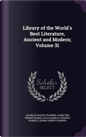 Library of the World's Best Literature, Ancient and Modern; Volume 31 by Charles Dudley Warner