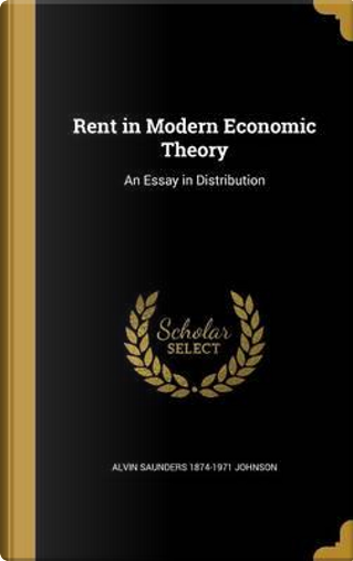 RENT IN MODERN ECONOMIC THEORY by Alvin Saunders 1874-1971 Johnson