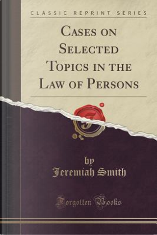 Cases on Selected Topics in the Law of Persons (Classic Reprint) by Jeremiah Smith