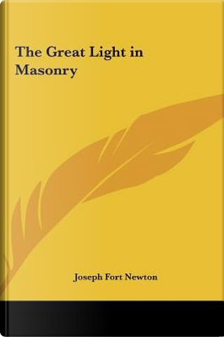 The Great Light in Masonry by Joseph Fort Newton