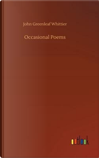 Occasional Poems by John Greenleaf Whittier