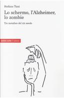 Lo schermo, l'Alzheimer, lo zombie by Stefano Tani