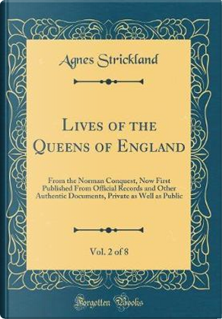 Lives of the Queens of England, Vol. 2 of 8 by Agnes Strickland