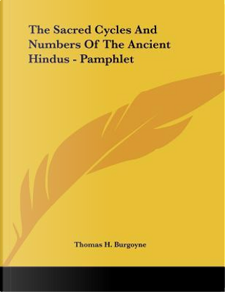 The Sacred Cycles and Numbers of the Ancient Hindus by Thomas H. Burgoyne