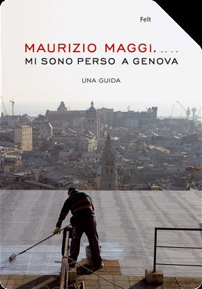 Mi sono perso a Genova by Maurizio Maggiani