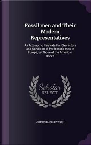 Fossil Men and Their Modern Representatives by John William Dawson