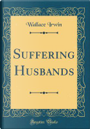 Suffering Husbands (Classic Reprint) by Wallace Irwin