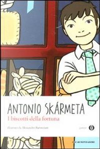 I biscotti della fortuna. Ediz. illustrata by Antonio Skarmeta