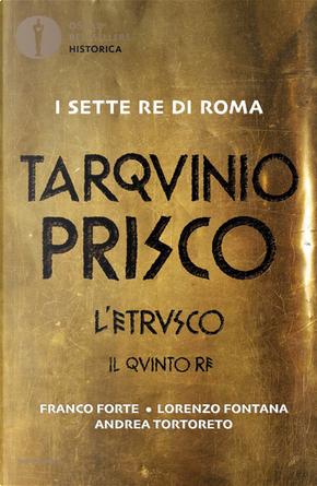 Tarquinio Prisco by Andrea Tortoreto, Franco Forte, Lorenzo Fontana