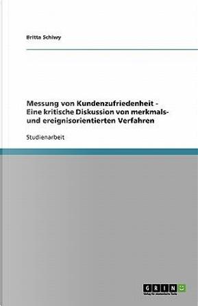 Messung von Kundenzufriedenheit - Eine kritische Diskussion von merkmals- und ereignisorientierten Verfahren by Britta Schiwy