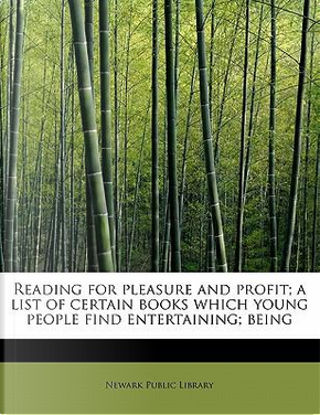Reading for pleasure and profit; a list of certain books which young people find entertaining; being by Newark Public Library