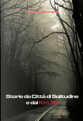 Storie da città di solitudine e dal km 76 by Giovanni Sicuranza