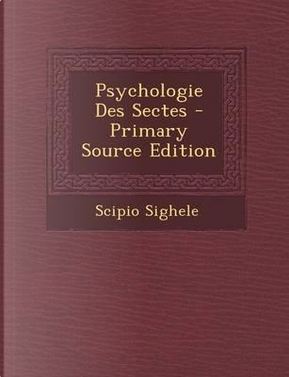 Psychologie Des Sectes by Scipio Sighele