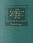 Der Widerspruch in Der Musik - Primary Source Edition by Rudolf Louis