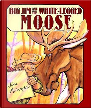 Big Jim and the White-legged Moose by Jim Arnosky