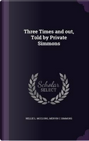 Three Times and Out, Told by Private Simmons by Nellie L McClung