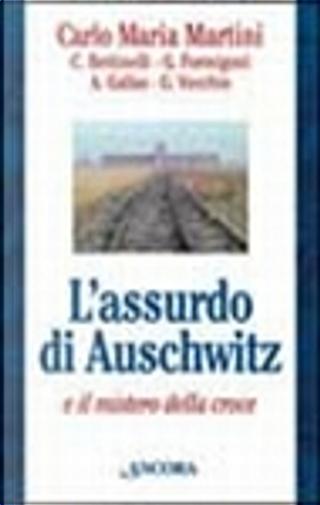 L'assurdo di Auschwitz by Carlo Maria Martini, Carla Bettinelli, Guido Formigoni, Giorgio Vecchio