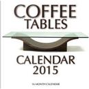 Coffee Tables Calendar 2015 by James Bates