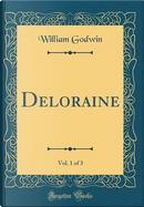 Deloraine, Vol. 1 of 3 (Classic Reprint) by William Godwin