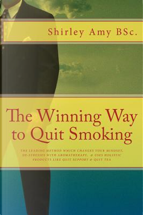 The Winning Way to Quit Smoking by Shirley Amy