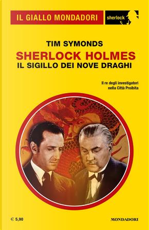 Sherlock Holmes: il sigillo dei nove draghi by Tim Symonds