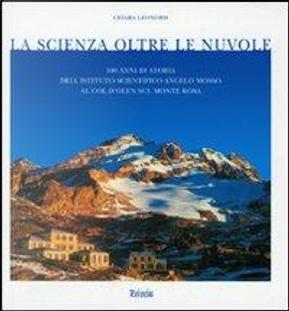 La scienza oltre le nuvole. Cento anni di storia dell'Istituto scientifico Angelo Mosso al Col d'Olden sul Monte Rosa by Chiara Leonoris