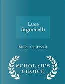 Luca Signorelli - Scholar's Choice Edition by Maud Cruttwell