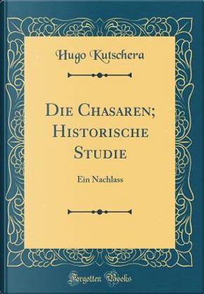 Die Chasaren; Historische Studie by Hugo Kutschera