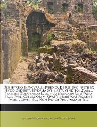 Dissertatio Inavgvralis Jvridica de Residvo Pretii Ex Fevdo Obdebita Fevdalia Svb Hasta Vendito by Gottfried Ludwig Mencke