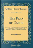 The Plan of Union by William Sloane Kennedy