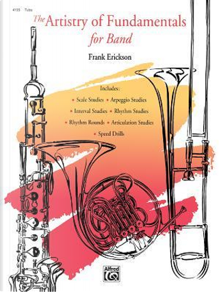 The Artistry of Fundamentals for Band Tuba by Frank Erickson