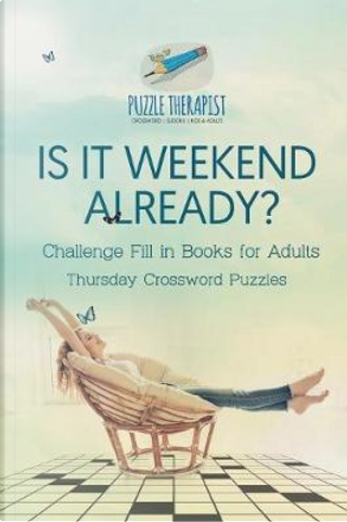 Is It Weekend Already? | Thursday Crossword Puzzles | Challenge Fill in Books for Adults by Puzzle Therapist