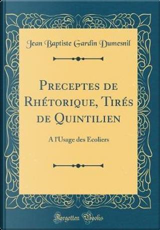 Preceptes de Rhétorique, Tirés de Quintilien by Jean Baptiste Gardin Dumesnil