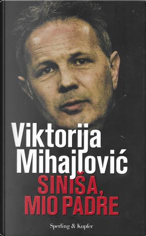 Sinisa, mio padre by Viktorija Mihajlović