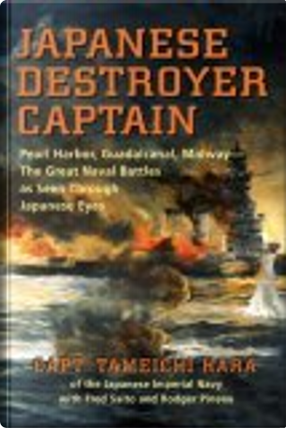 Japanese Destroyer Captain by Fred Saito, Roger Pineau, Tameichi Hara