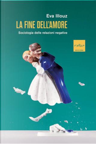 La fine dell'amore by Eva Illouz