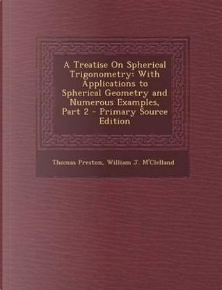 A Treatise on Spherical Trigonometry by Professor Thomas Preston