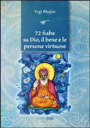 72 fiabe su Dio, il bene e le persone virtuose by Yogi Bhajan
