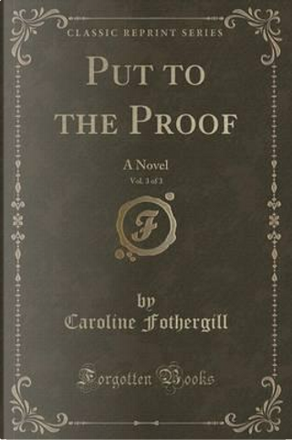 Put to the Proof, Vol. 3 of 3 by Caroline Fothergill