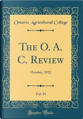 The O. A. C. Review, Vol. 35 by Ontario Agricultural College