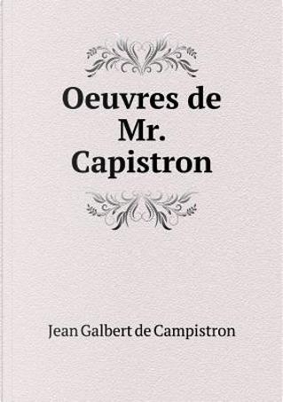 Oeuvres de Mr. Capistron by Jean Galbert De Campistron