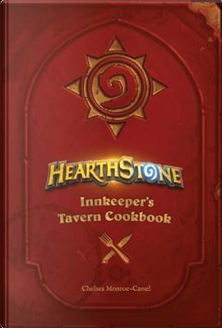 Hearthstone Innkeeper's Tavern Cookbook by Chelsea Monroe-Cassel