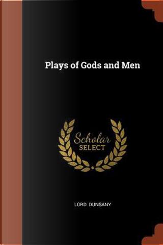 Plays of Gods and Men by Edward John Moreton Dunsany