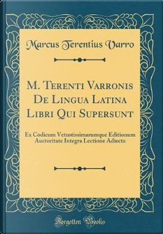 M. Terenti Varronis de Lingua Latina Libri Qui Supersunt by Marcus Terentius Varro