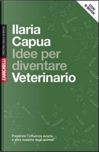 Idee per diventare veterinario (volume con e-book) by Ilaria Capua