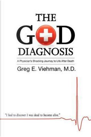The God Diagnosis by Greg E. Viehman M.D.