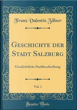 Geschichte der Stadt Salzburg, Vol. 1 by Franz Valentin Zillner
