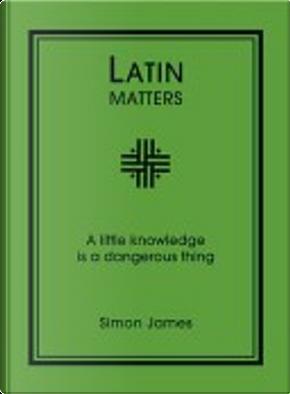Latin Matters by Simon James